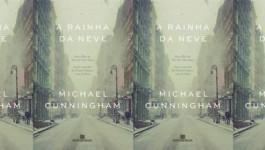 """[Coluna literária] """"A rainha da neve"""" – Michael Cunningham"""