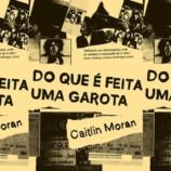 """[Coluna literária] """"Do que é feita uma garota"""" – Caitlin Moran"""