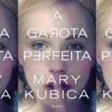 """[Coluna literária] """"A garota perfeita"""" – Mary Kubica"""