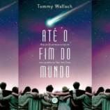 """[Coluna literária] """"Até o fim do mundo"""" – Tommy Wallach"""