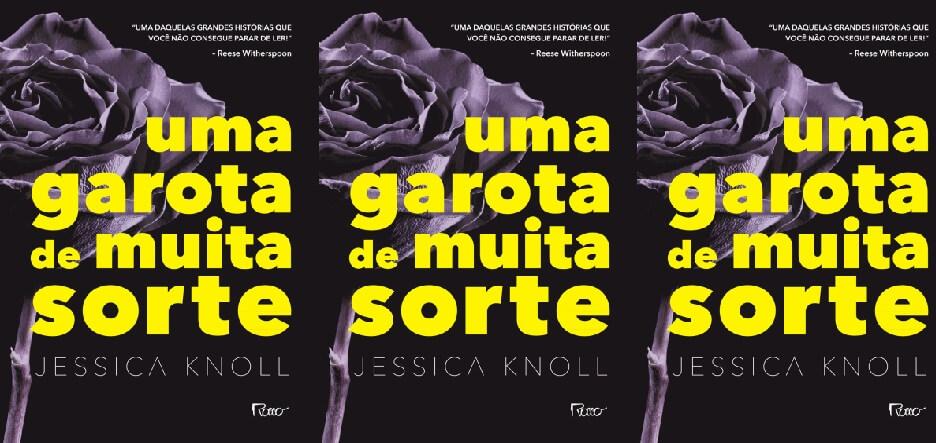 """[Coluna literária] """"Uma garota de muita sorte"""" – Jessica Knoll"""